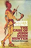 img - for White Savage: The Case of John Dunn Hunter book / textbook / text book