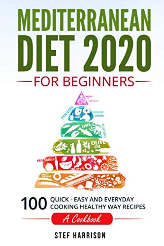 Mediterranean Diet 2020 For Beginners::: 100-Quick-Easy and Everyday Cooking-Healthy Way Recipes-A Cookbook