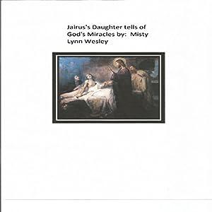 Jairus' Daughter Tells of God's Miracles Audiobook