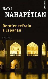 Dernier refrain à Ispahan : roman, Nahapétian, Naïri