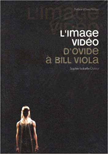 Lire en ligne L'image vidéo : D'Ovide à Bill Viola pdf