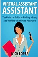 Virtual Assistant Assistant: The Ultimate Guide to Finding, Hiring, and Working with Virtual Assistants by Nick Loper (2013-08-03) Paperback