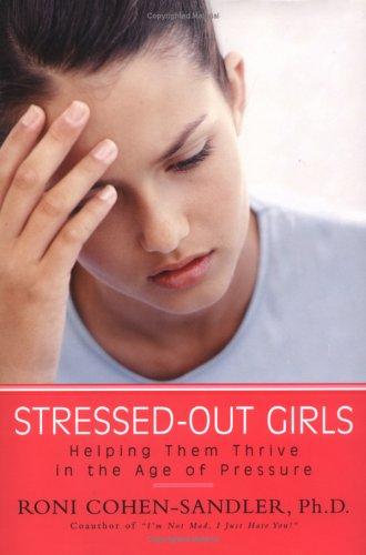 Read Online Stressed-out Girls: Helping Them Thrive in the Age of Pressure pdf epub