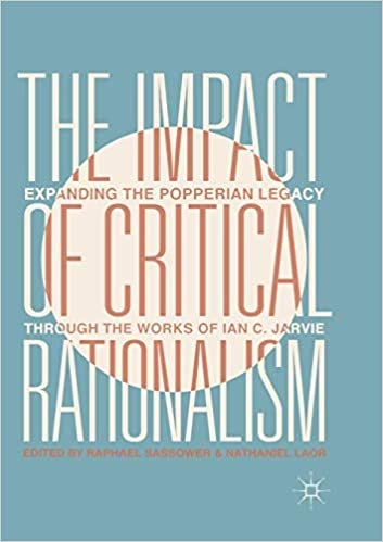 Raphael Sassower - The Impact Of Critical Rationalism: Expanding The Popperian Legacy Through The Works Of Ian C. Jarvie