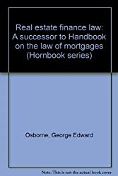 Real estate finance law: A successor to Handbook on the law of mortgages (Hornbook series)