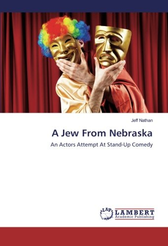 A Jew From Nebraska: An Actors Attempt At Stand-Up Comedy ebook