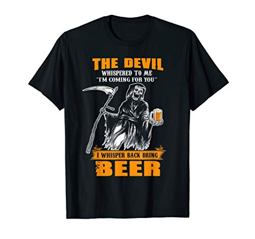 The Devil Whispered I Whisper Back Bring Beer Funny Shirt