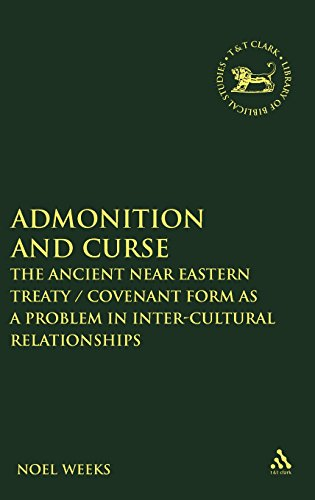 Admonition and Curse: The Ancient Near Eastern Treaty/Covenant Form as a Problem in Inter-Cultural Relationships (The Library of Hebrew Bible/Old Testament Studies)