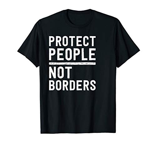 Protect People Not Borders Anti Border Wall Pro Immigration  T-Shirt