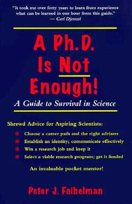 A PhD Is Not Enough: A Guide to Survival in Science [PHD IS NOT ENOUGH]