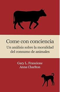 Come con conciencia: Un análisis sobre la moralidad del consumo de animales