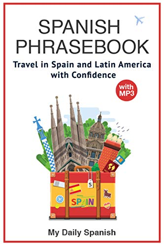 Spanish Phrase book for Travelers (with audio!): +1400 COMMON SPANISH PHRASES to travel in Spain and Latin American  with confidence! (Spanish Edition) (Make A Sentence With The Word Traveller)
