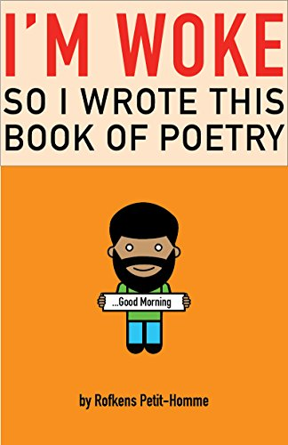 Download for free I'm Woke: So I Wrote this Book of Poetry: ...Good Morning