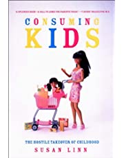 Consuming Kids: The Hosile Takeover of Childhood
