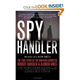 Spy Handler : Memoir of a KGB Officer: the True Story of the Man Who Recruited Robert Hanssen, Cherkashin, Victor and Feifer, Gregory, 142236724X