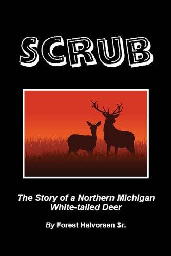 Scrub: The Story of a Northern Michigan White-tailed (Michigan Scrub)