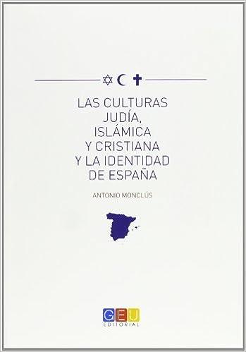 Las Culturas Judía, Islámica Y Cristiana Y La Identidad De España: Amazon.es: Antonio Monclús Estella: Libros