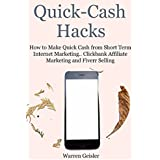 Quick Cash Hacks: How to Make Quick Cash from Short Term Internet Marketing. Clickbank Affiliate Marketing and Fiverr Selling