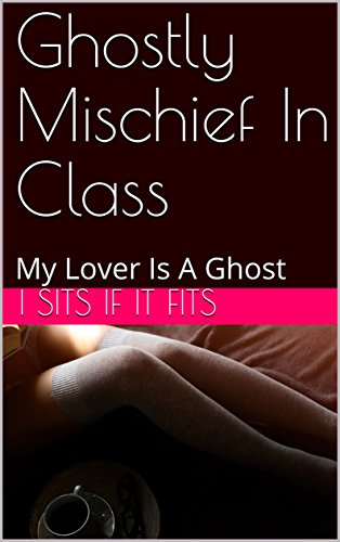 Ghostly Mischief In Class: My Lover Is A Ghost