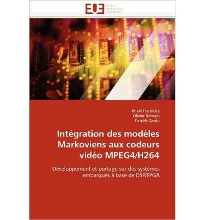 Int Gration Des Mod Les Markoviens Aux Codeurs VID O Mpeg4/H264 (Paperback)(French) - Common ()