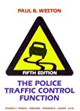 The Police Traffic Control Function, Weston, Paul B., 0398037647