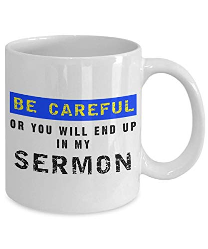 Be Careful Or You'll End Up In My Sermon Mug, 11 oz Ceramic White Coffee Mugs, Worlds Best Funny Pastor Gifts, Awesome Coffee Tea Cups For Preaches, Unique Novelty Minister Presents