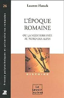 L'époque romaine ou La Méditerranée au nord des Alpes, Flutsch, Laurent