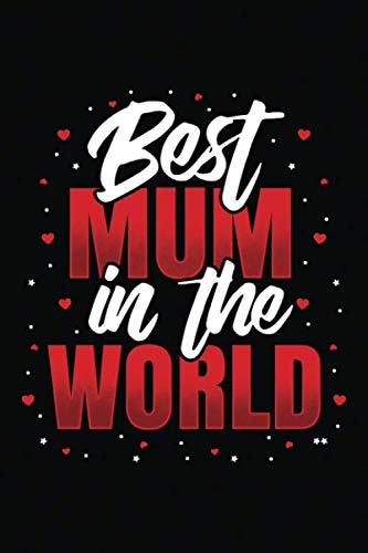 Best Mum In The World: Funny Mum Birthday & Mother's Day Gift Notebook / Journal 6x9 With 120 Blank Ruled Pages