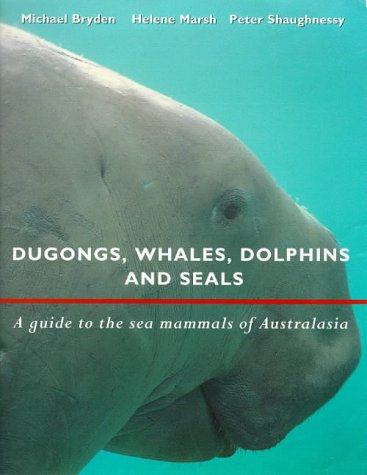 Dugongs, Whales, Dolphins and Seals: A Guide to the Sea Mammals of Australasia