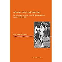 Amours, danses et chansons: Le mélodrame de cabaret au Mexique et à Cuba (années 19401950) (Repenser le cinéma/Rethinking Cinema t. 7) (French Edition)