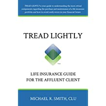 Tread Lightly: A Life Insurance Guide for the Affluent Client