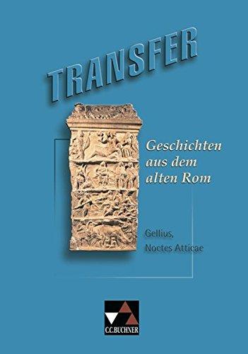 Transfer. Die Lateinlektüre   Geschichten Aus Dem Alten Rom  Gellius Noctes Atticae