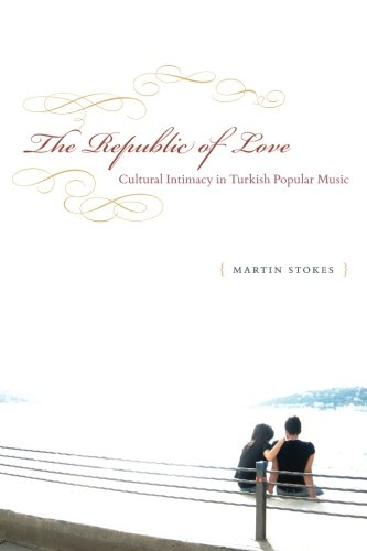The Republic of Love: Cultural Intimacy in Turkish Popular Music (Chicago Studies in Ethnomusicology) (The Best Turkish Singer)