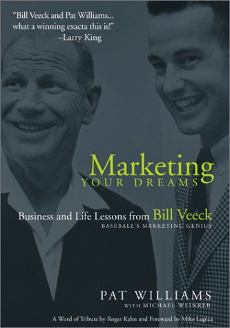 Marketing Your Dreams: Business and Life Lessons from Bill Veeck, Baseball's Promotional Genius