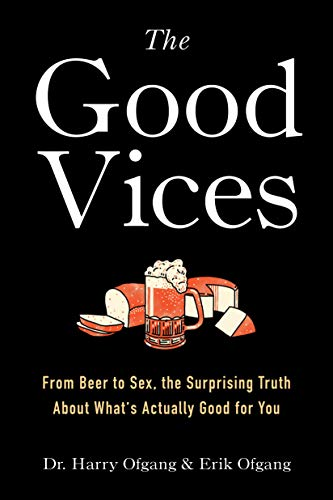 Beer Diet - The Good Vices: From Beer to Sex, the Surprising Truth About What's Actually Good for You