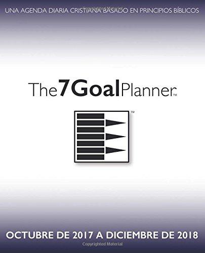 The 7 Goal Planner - Octubre de 2017 a Diciembre de 2018 ...