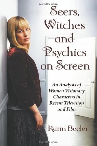 Seers, Witches and Psychics on Screen: An Analysis of Women Visionary Characters in Recent Television and Film
