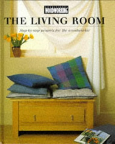 The Living Room: Step-by-step Projects for the Woodworker (The