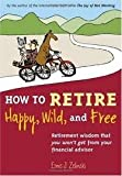 img - for How to Retire Happy, Wild, and Free Publisher: Visions International Publishing book / textbook / text book