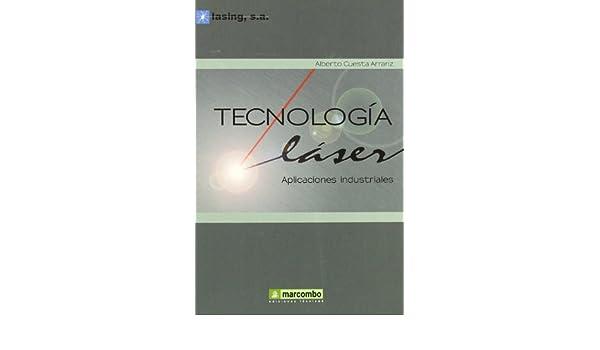 Tecnologia Laser: Aplicaciones Industriales (Spanish Edition): Alberto Cuesta Aranz, Alfaomega Grupo Editor, ...