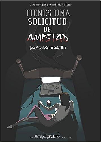 Tienes una solicitud de amistad (Spanish Edition): José Vicente Sarmiento Illán: 9788490507148: Amazon.com: Books