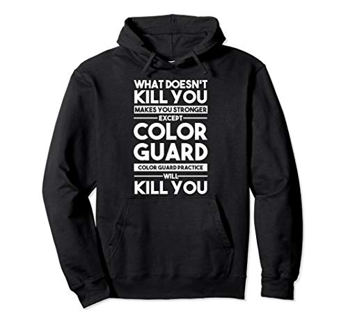 What Doesn't Kill You Makes You Stronger Except Color Guard Pullover Hoodie