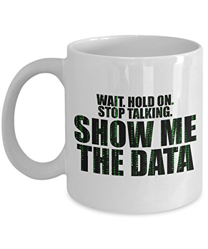 Show Me The Data Coffee Mug 11oz - Data Analyst Statistician Gifts Statistics Scientist Accountant Datas Nerd Number Lover - Kicks Number Usa Order