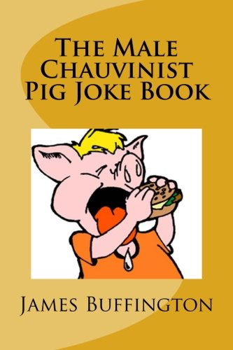 (The Male Chauvinist Pig Joke Book )