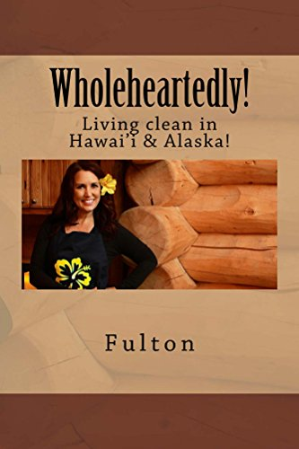 Wholeheartedly!: Living Clean in Hawai'i & Alaska! by Genice Fulton