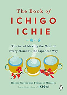 Book Cover: The Book of Ichigo Ichie: The Art of Making the Most of Every Moment, the Japanese Way