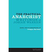 The Practical Anarchist: Writings of Josiah Warren (American Philosophy)