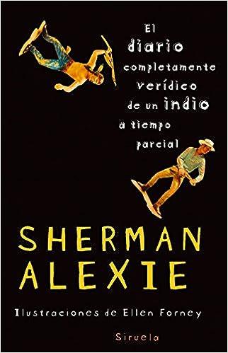 El diario completamente veridico de un indio a tiempo parcial (Spanish Edition): Sherman Alexie: 9788498412734: Amazon.com: Books