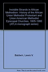 Invisible Strands in African Methodism: History of the African Union Methodist Protestant and Union American Methodist Episcopal Churches, 1805-1980 (ATLA monograph series)