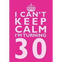 I Can't Keep Calm I'm Turning 30 Birthday Gift Notebook (7 x 10 Inches): Novelty Gag Gift Book for Women Turning 30 (30th Birthday Present)